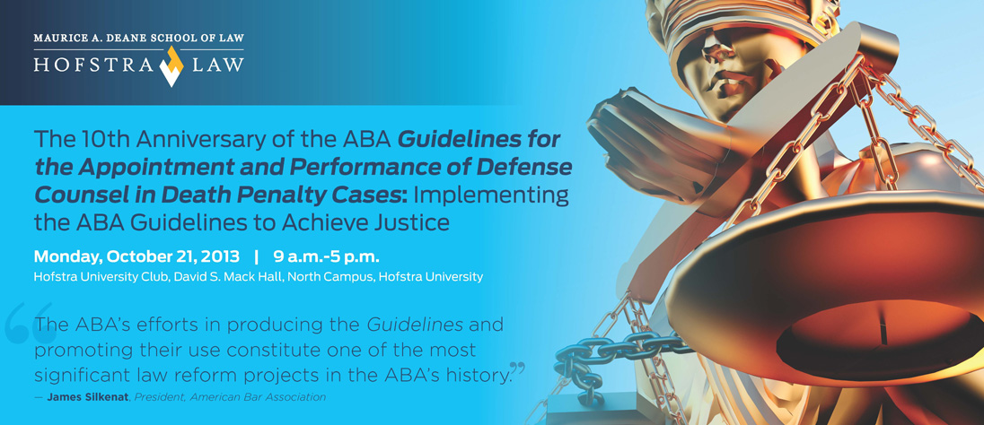 The 10th Anniversary of the ABA Guidelines for the Appointment and Performance of Defense Counsel in Death Penalty Cases: Implementing the ABA Guidelines to Achieve Justice (2013)